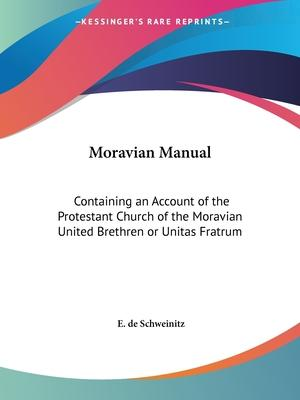 Moravian Manual: Containing an Account of the Protestant Church of the Moravian United Brethren or Unitas Fratrum (1859)