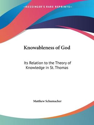 Knowableness of God: Its Relation to the Theory of Knowledge in St. Thomas (1905)