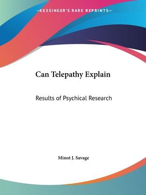 Can Telepathy Explain: Results of Psychical Research (1902)