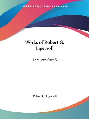 Works of Robert G. Ingersoll (Lectures) Vol. 3 (1929)