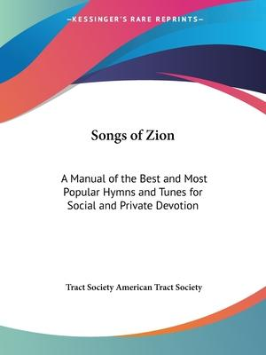 Songs of Zion: A Manual of the Best and Most Popular Hymns and Tunes for Social and Private Devotion (1851)