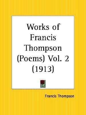 Works of Francis Thompson (Poems) Vol. 2 (1913)