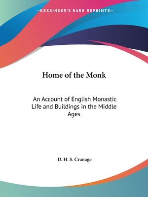 Home of the Monk: an Account of English Monastic Life and Buildings in the Middle Ages (1926)