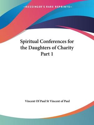 Spiritual Conferences for the Daughters of Charity Vol. 1 (1880)
