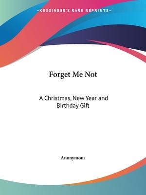 Forget ME Not: A Christmas, New Year and Birthday Gift