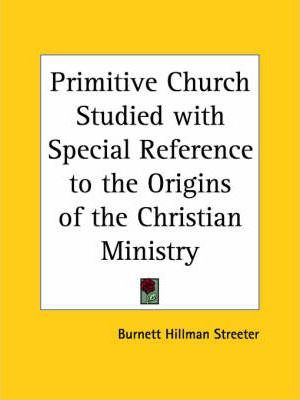 Primitive Church Studied with Special Reference to the Origins of the Christian Ministry (1929)