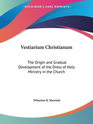 Vestiarium Christianum: the Origin and Gradual Development of the Dress of Holy Ministry in the Church (1868)