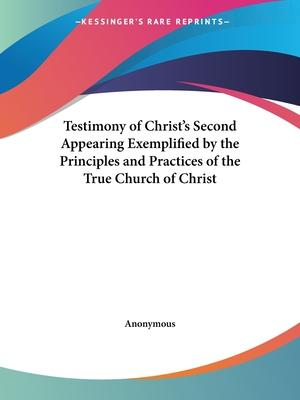 Testimony of Christ's Second Appearing Exemplified by the Principles and Practices of the True Church of Christ (1856)