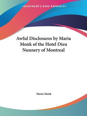 Awful Disclosures by Maria Monk of the Hotel Dieu Nunnery of Montreal (1836)