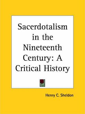 Sacerdotalism in the Nineteenth Century: A Critical History (1909)