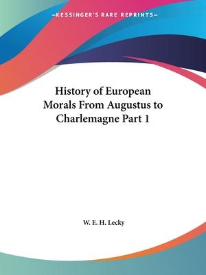 History of European Morals from Augustus to Charlemagne Vol. 1 (1913)