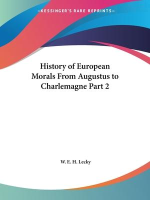 History of European Morals from Augustus to Charlemagne Vol. 2 (1913)