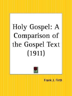 Holy Gospel: A Comparison of the Gospel Text (1911)