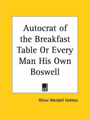 Autocrat of the Breakfast Table or Every Man His Own Boswell (1896)