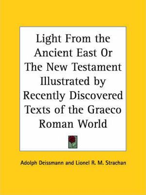 Light from the Ancient East or the New Testament Illustrated by Recently Discovered Texts of the Graeco Roman World (1927)