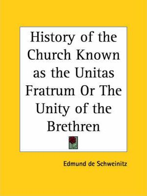 History of the Church Known as the Unitas Fratrum or the Unity of the Brethren (1885)