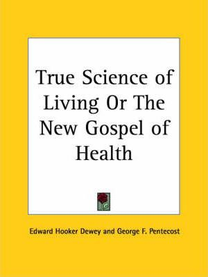 True Science of Living or the New Gospel of Health (1902)