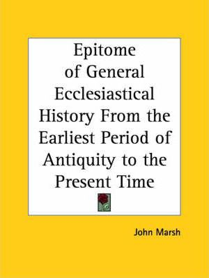 Epitome of General Ecclesiastical History from the Earliest Period of Antiquity to the Present Time (1835)