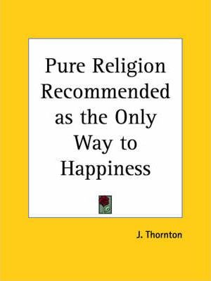 Pure Religion Recommended as the Only Way to Happiness (1821)