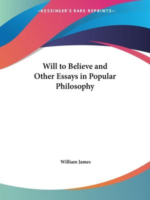Will to Believe and Other Essays in Popular Philosophy (1915)