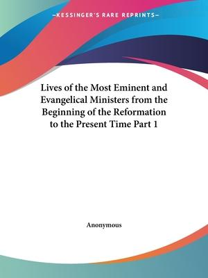 Lives of the Most Eminent and Evangelical Ministers from the Beginning of the Reformation to the Present Time Vol. 1 (1818)