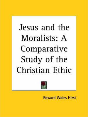 Jesus and the Moralists: A Comparative Study of the Christian Ethic