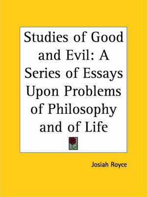Studies of Good and Evil: A Series of Essays upon Problems of Philosophy and of Life (1899)