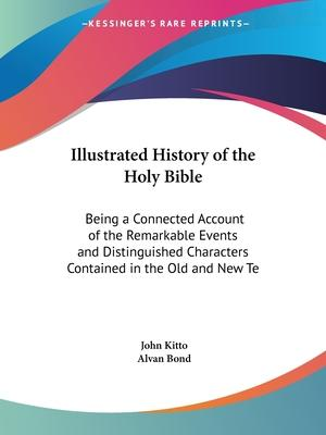 Illustrated History of the Holy Bible: Being a Connected Account of the Remarkable Events and Distinguished Characters Contained in the Old and New TE