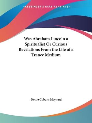 Was Abraham Lincoln a Spiritualist or Curious Revelations from the Life of a Trance Medium (1917)