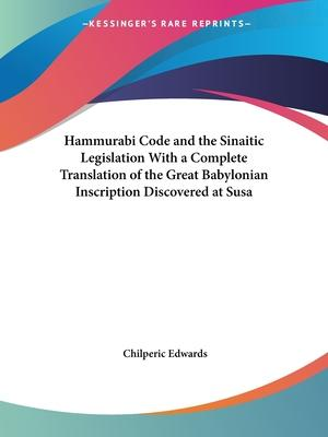 Hammurabi Code and the Sinaitic Legislation with a Complete Translation of the Great Babylonian Inscription Discovered at Susa (1904)