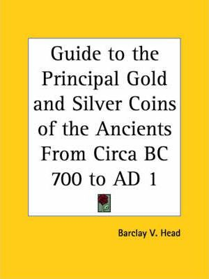 Guide to the Principal Gold and Silver Coins of the Ancients from Circa BC 700 to AD 1 (1880)