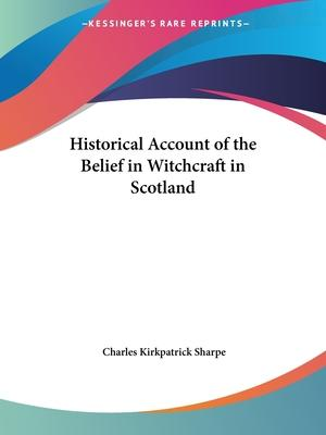 Historical Account of the Belief in Witchcraft in Scotland (1884)