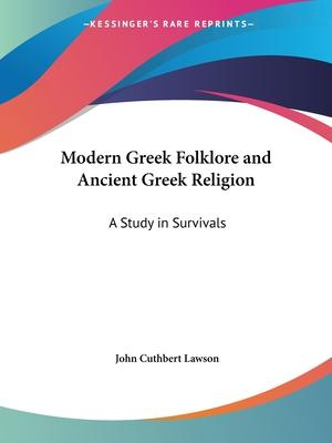 Modern Greek Folklore and Ancient Greek Religion: A Study in Survivals (1909)