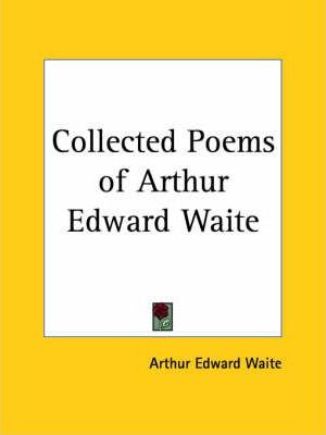 Collected Poems of Arthur Edward Waite Vol. 1 and 2 (1914)