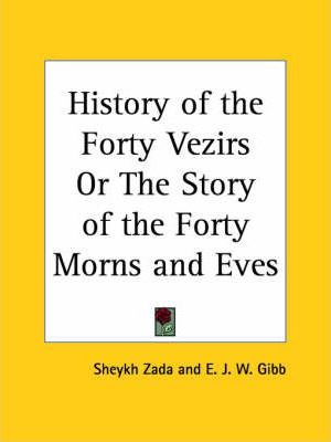 History of the Forty Vezirs or the Story of the Forty Morns and Eves (1886)