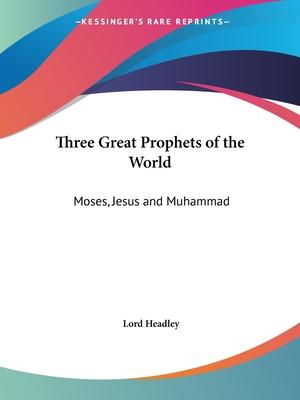 Three Great Prophets of the World: Moses, Jesus and Muhammad (1923)