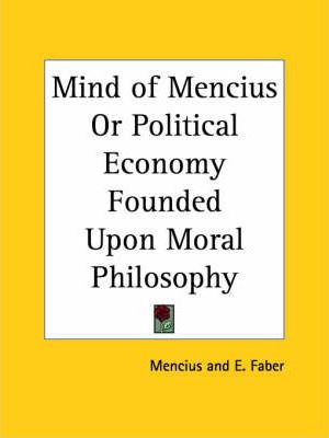 Mind of Mencius or Political Economy Founded upon Moral Philosophy (1882)