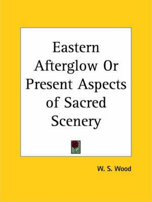 Eastern Afterglow or Present Aspects of Sacred Scenery (1880)