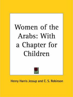 Women of the Arabs: with a Chapter for Children (1873)