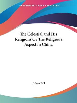 The Celestial and His Religions or the Religious Aspect in China (1906)