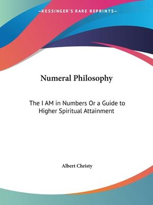Numeral Philosophy: the I am in Numbers or a Guide to Higher Spiritual Attainment