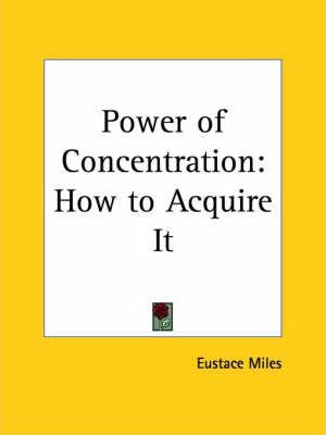 Power of Concentration: How to Acquire it (1907)