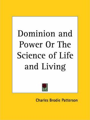 Dominion and Power or the Science of Life and Living (1910)