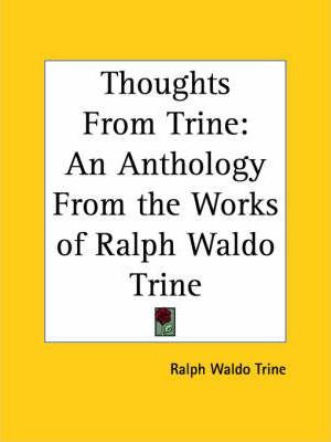 Thoughts from Trine: an Anthology from the Works of Ralph Waldo Trine