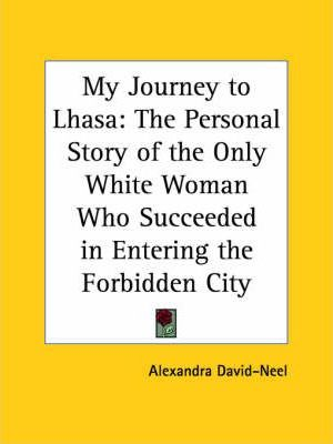 My Journey to Lhasa: the Personal Story of the Only White Woman Who Succeeded in Entering the Forbidden City (1927)