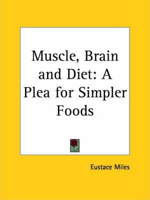 Muscle, Brain and Diet: A Plea for Simpler Foods (1905)
