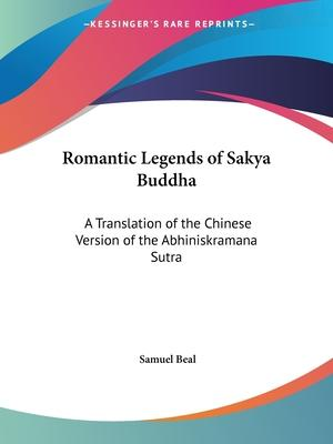 Romantic Legends of Sakya Buddha: A Translation of the Chinese Version of the Abhiniskramana Sutra (1875)