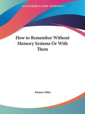 How to Remember without Memory Systems or with Them (1901)