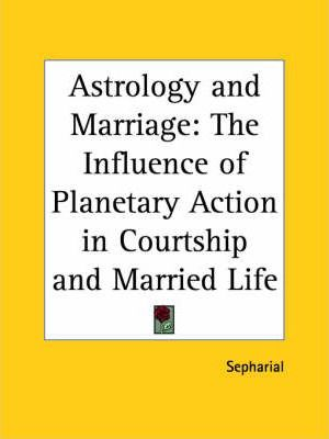 Astrology and Marriage: the Influence of Planetary Action in Courtship and Married Life