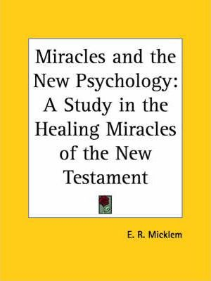 Miracles and the New Psychology: A Study in the Healing Miracles of the New Testament (1922)